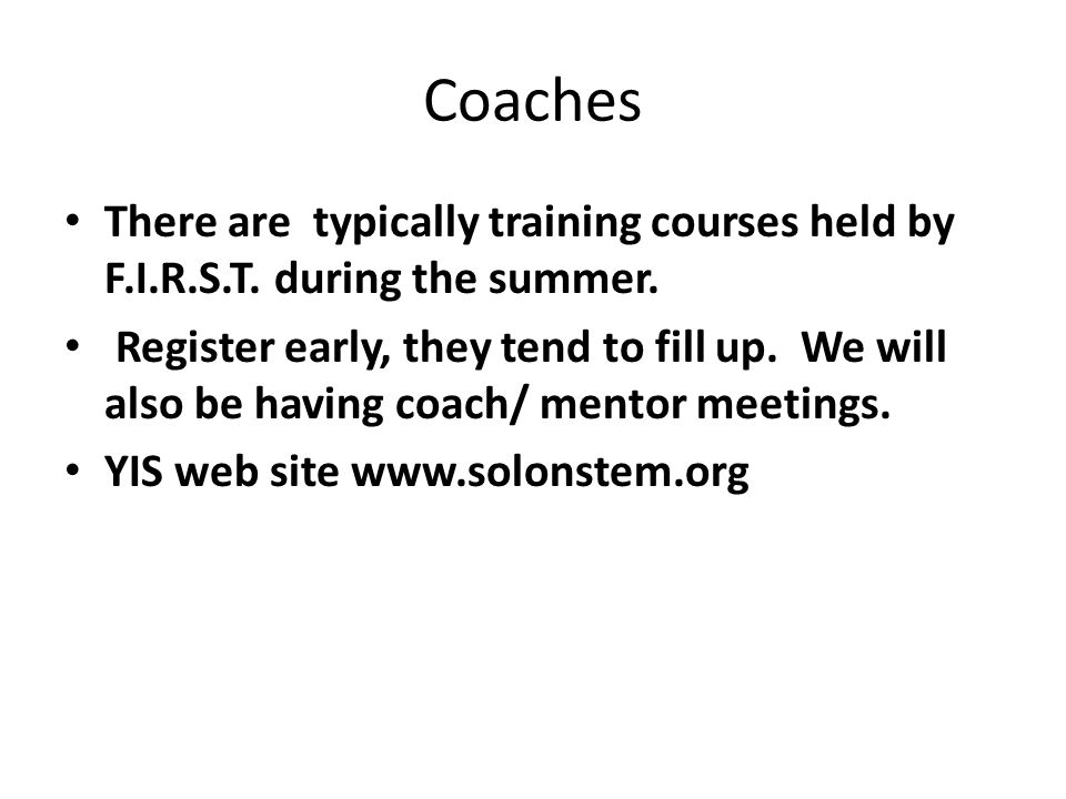 Coaches There are typically training courses held by F.I.R.S.T. during the summer.