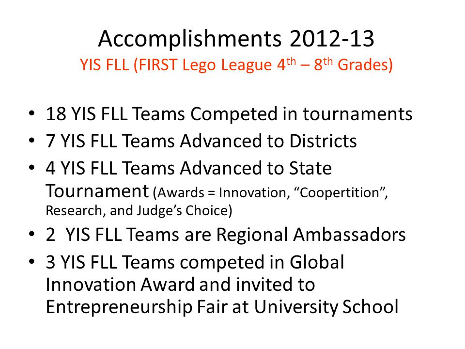 Accomplishments 2012-13 YIS FLL (FIRST Lego League 4th – 8th Grades)