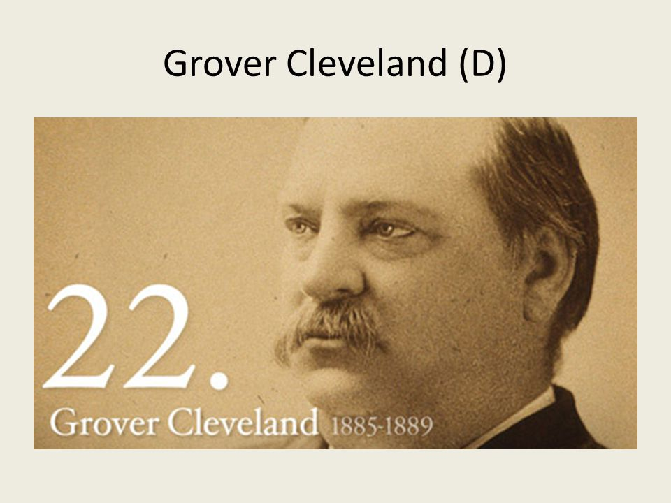 Grover Cleveland (D)