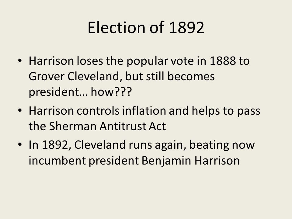 Election of 1892 Harrison loses the popular vote in 1888 to Grover Cleveland, but still becomes president… how