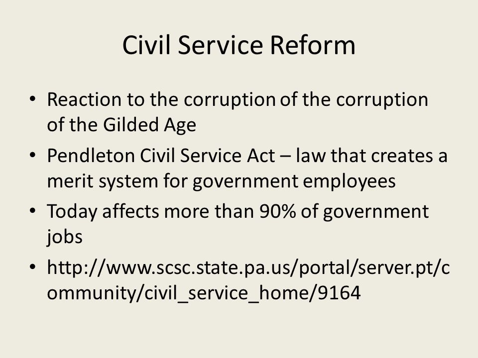 Civil Service Reform Reaction to the corruption of the corruption of the Gilded Age.