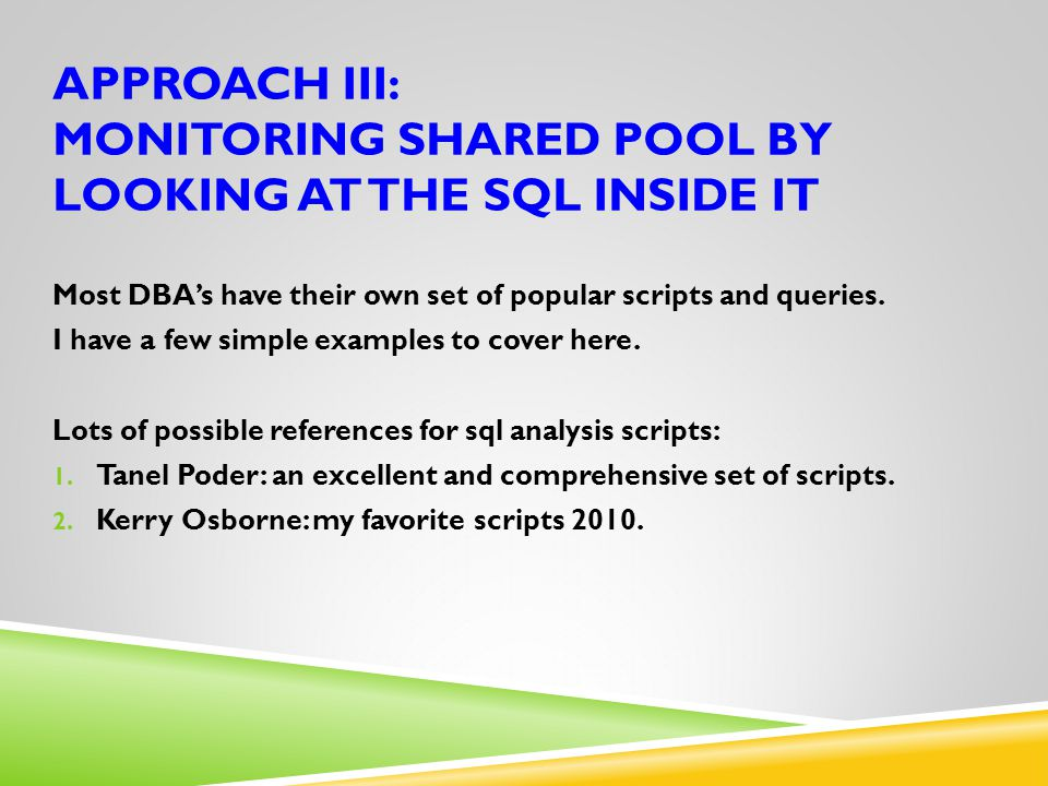 Approach III: Monitoring shared pool by looking at the sql inside it