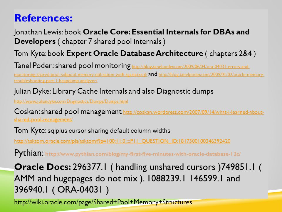 References: Jonathan Lewis: book Oracle Core: Essential Internals for DBAs and Developers ( chapter 7 shared pool internals )