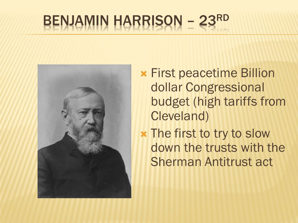 Benjamin Harrison – 23rd First peacetime Billion dollar Congressional budget (high tariffs from Cleveland)