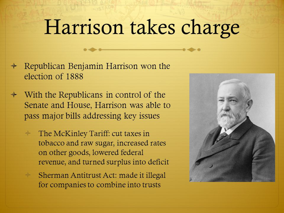 Harrison takes charge Republican Benjamin Harrison won the election of 1888.
