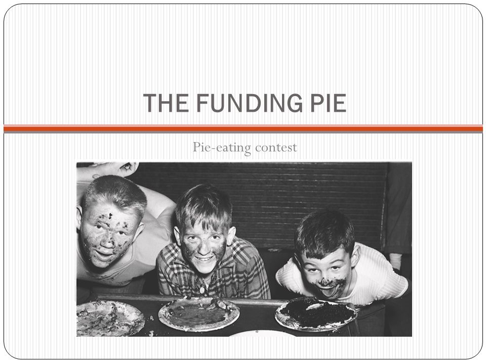 THE FUNDING PIE Pie-eating contest