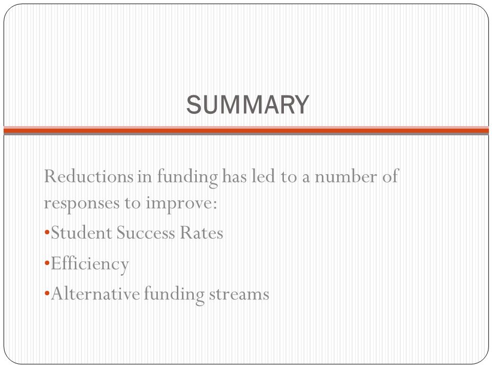 SUMMARY Reductions in funding has led to a number of responses to improve: Student Success Rates.