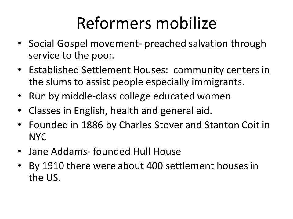 Reformers mobilize Social Gospel movement- preached salvation through service to the poor.