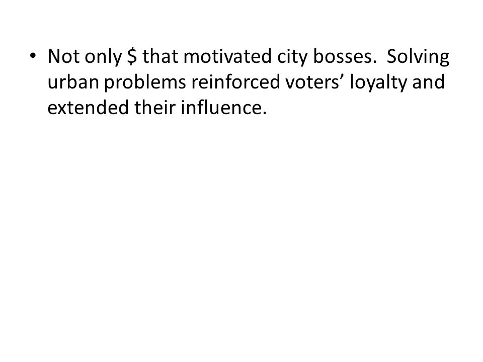 Not only $ that motivated city bosses