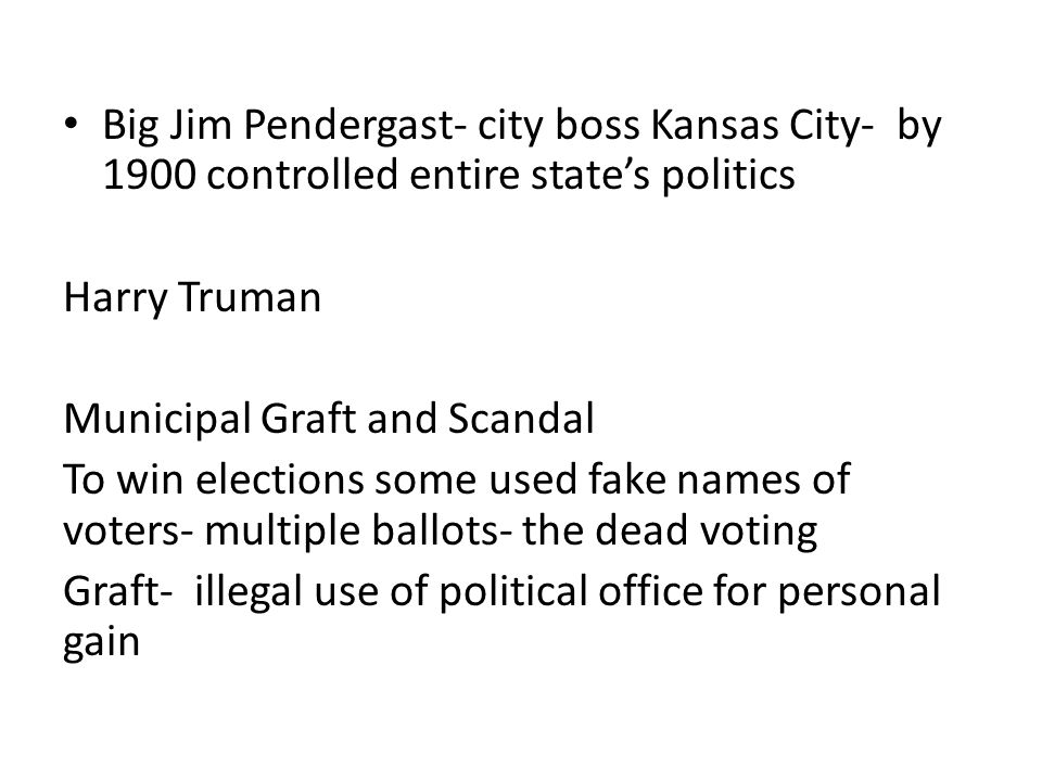 Big Jim Pendergast- city boss Kansas City- by 1900 controlled entire state's politics