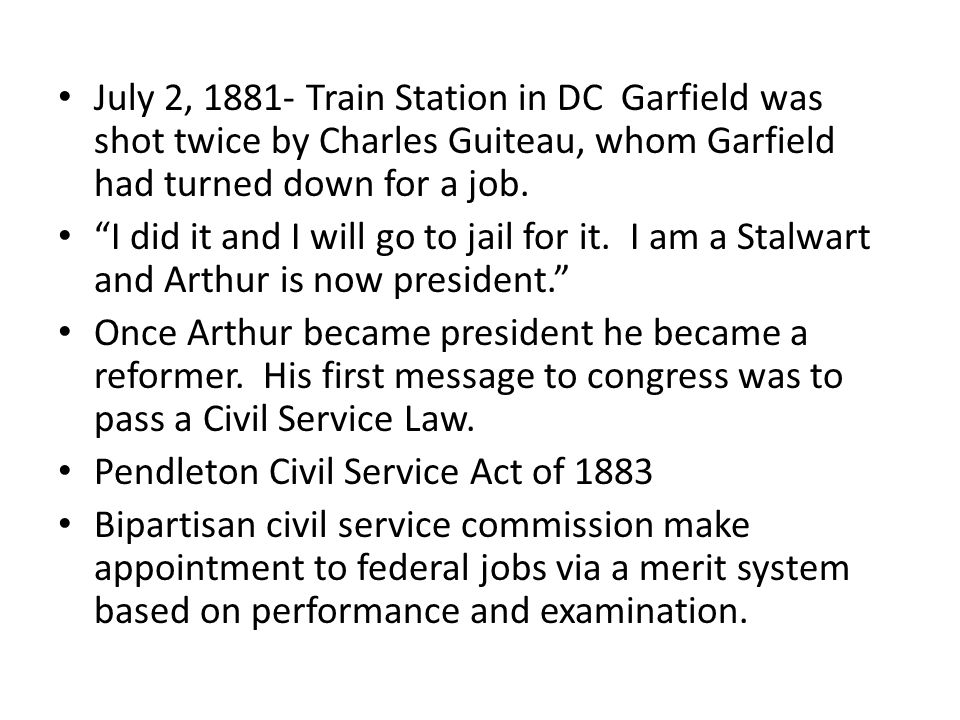 July 2, 1881- Train Station in DC Garfield was shot twice by Charles Guiteau, whom Garfield had turned down for a job.