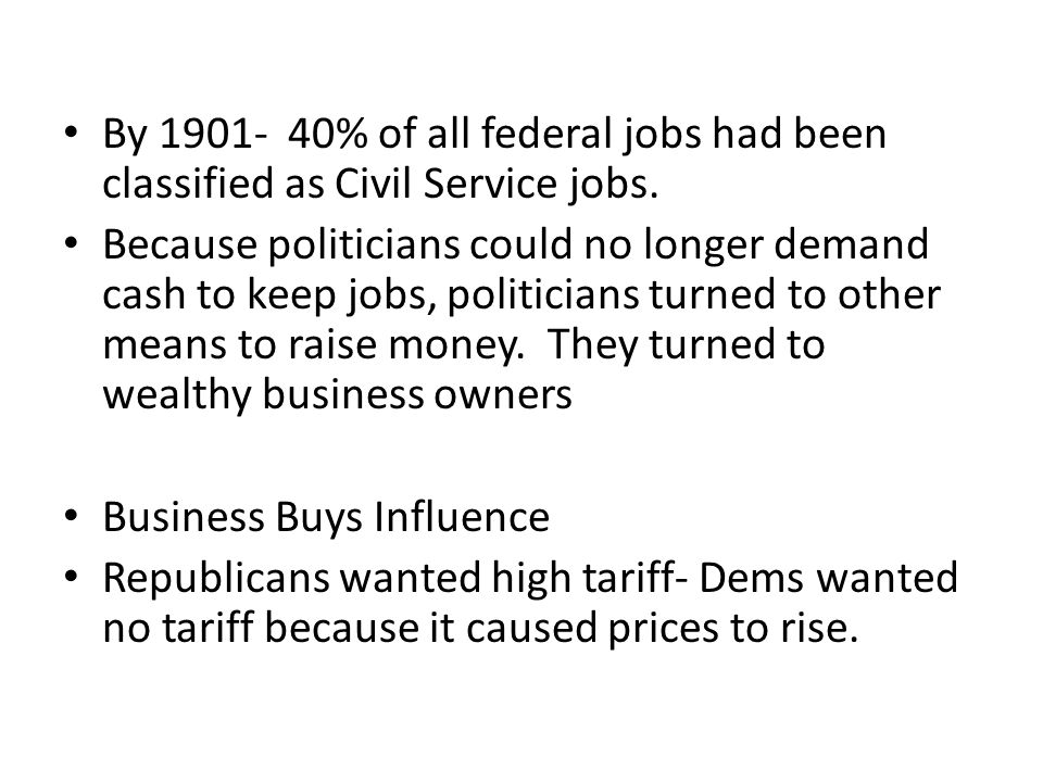 By 1901- 40% of all federal jobs had been classified as Civil Service jobs.