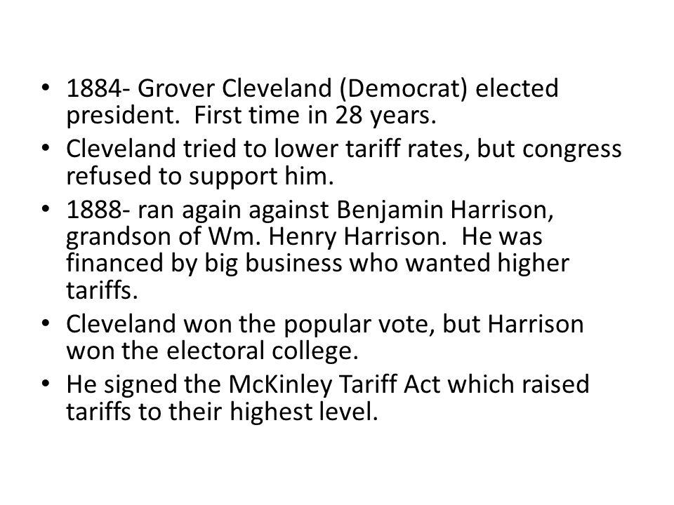 1884- Grover Cleveland (Democrat) elected president