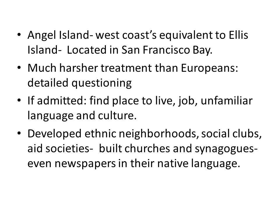 Angel Island- west coast's equivalent to Ellis Island- Located in San Francisco Bay.