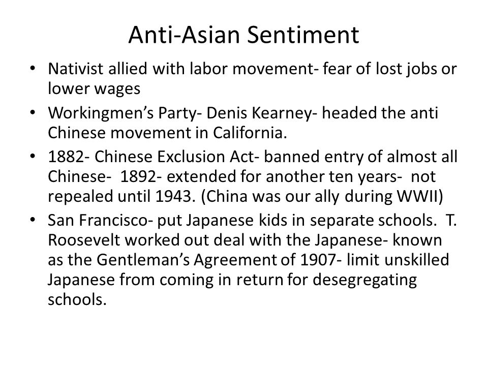 Anti-Asian Sentiment Nativist allied with labor movement- fear of lost jobs or lower wages.
