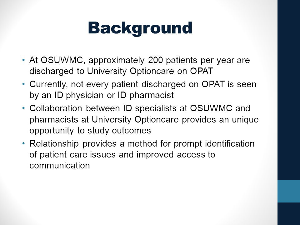 Background At OSUWMC, approximately 200 patients per year are discharged to University Optioncare on OPAT.