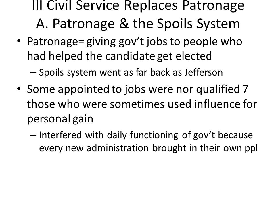 III Civil Service Replaces Patronage A. Patronage & the Spoils System