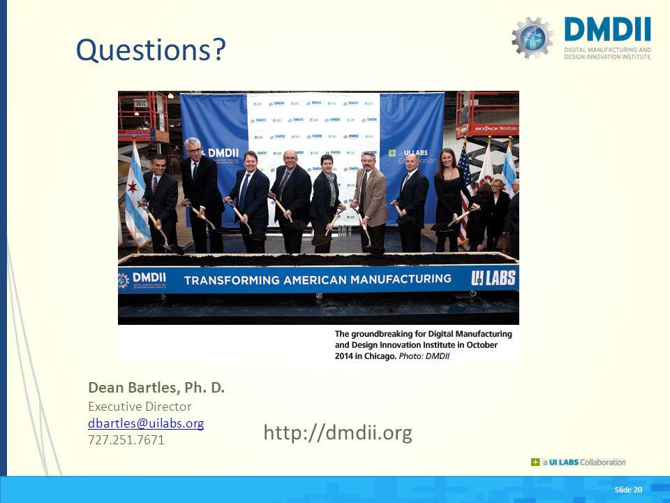 Questions http://dmdii.org Dean Bartles, Ph. D. Executive Director