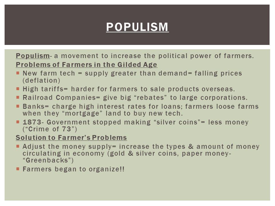 Populism Populism- a movement to increase the political power of farmers. Problems of Farmers in the Gilded Age.