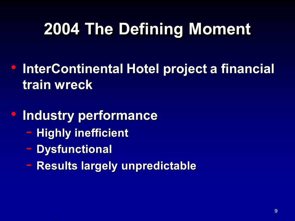 2004 The Defining Moment InterContinental Hotel project a financial train wreck. Industry performance.