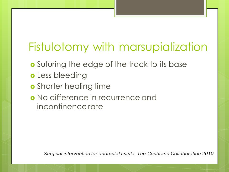 Fistulotomy with marsupialization