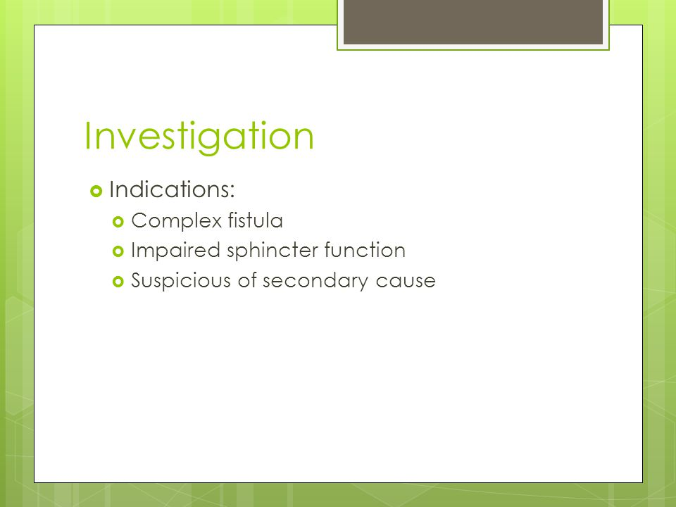 Investigation Indications: Complex fistula Impaired sphincter function