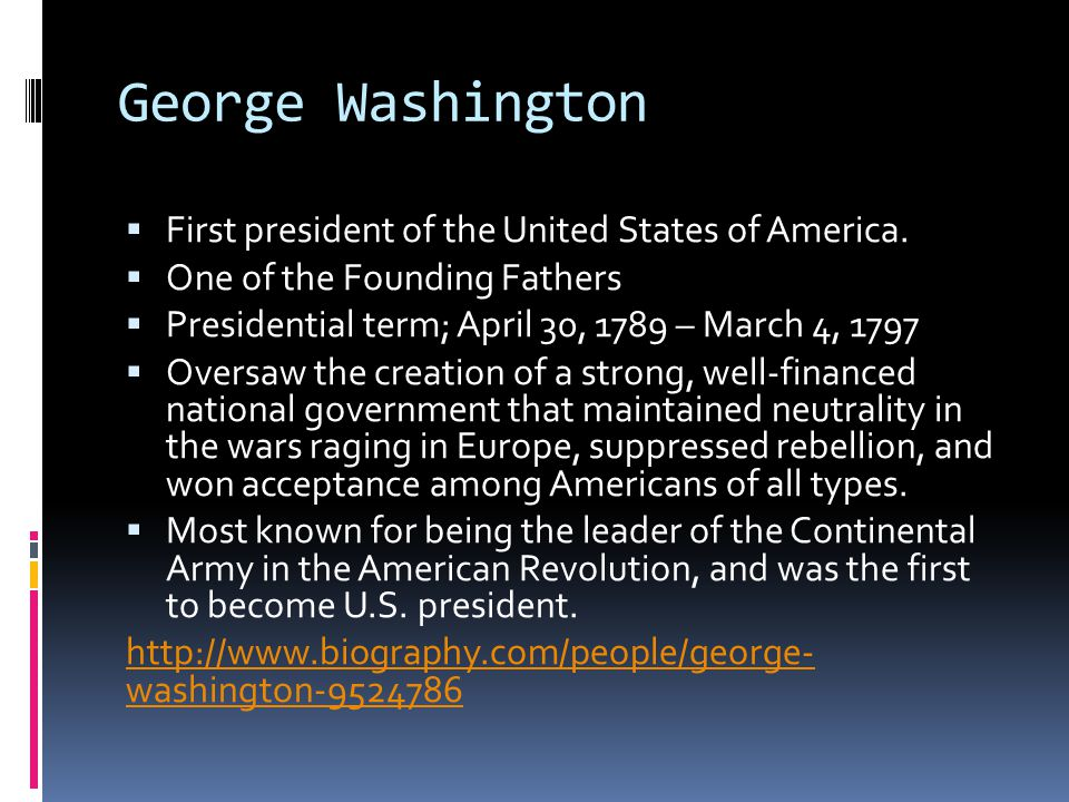 George Washington First president of the United States of America.