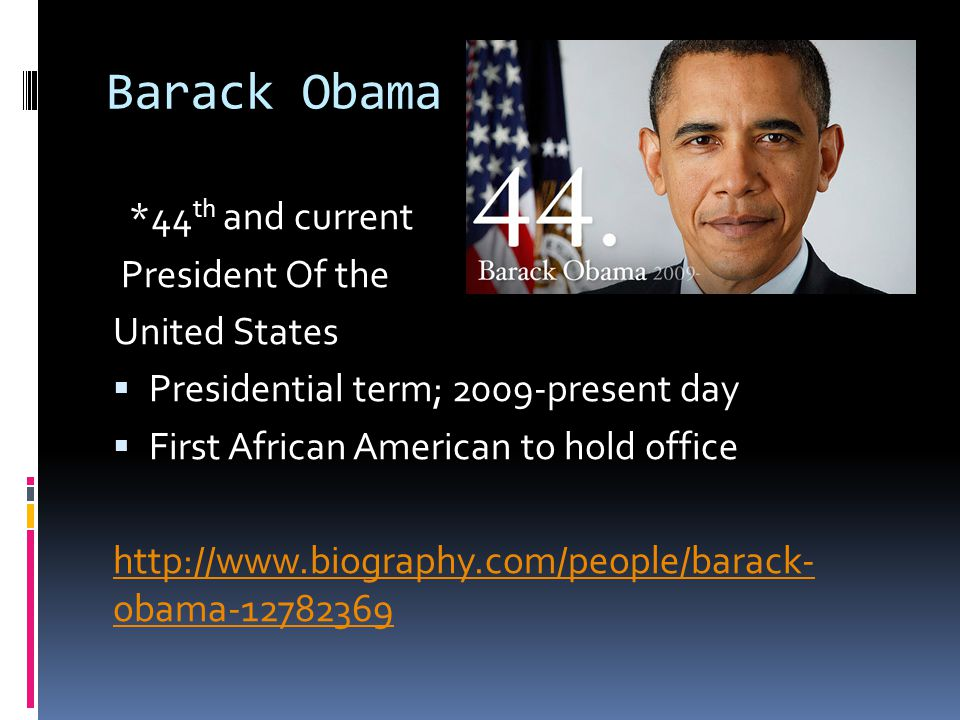 Barack Obama *44th and current President Of the United States
