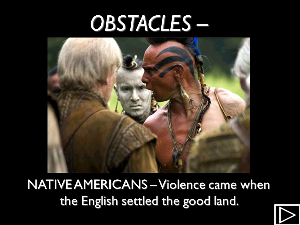 OBSTACLES – NATIVE AMERICANS – Violence came when the English settled the good land.