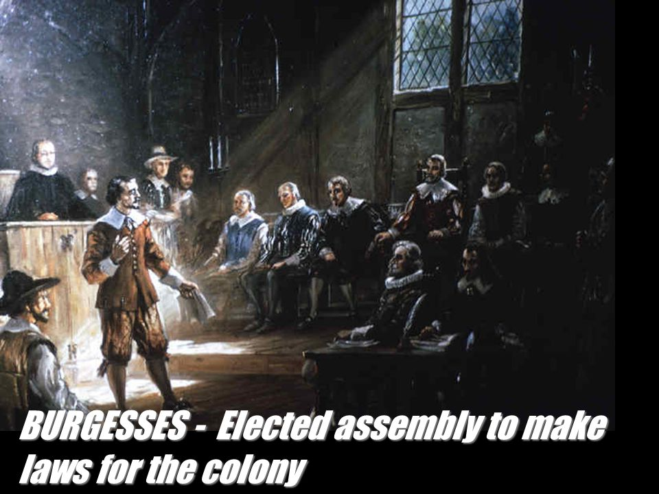 BURGESSES - Elected assembly to make laws for the colony