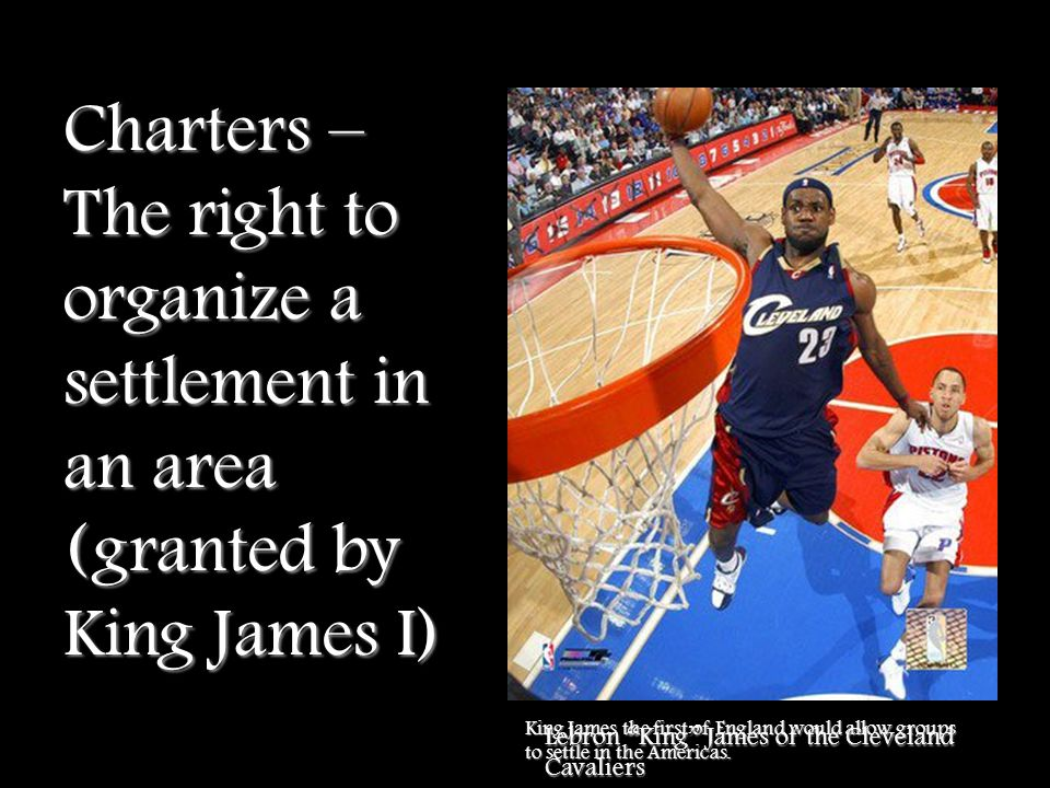 Charters – The right to organize a settlement in an area (granted by King James I)