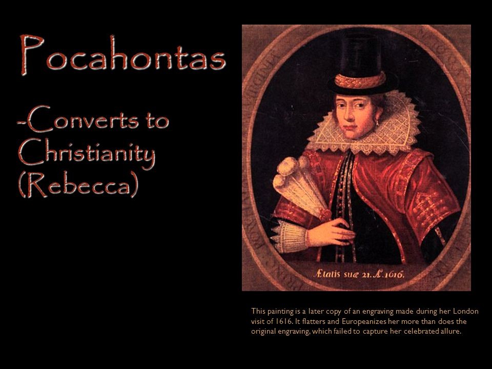 Pocahontas -Converts to Christianity (Rebecca)