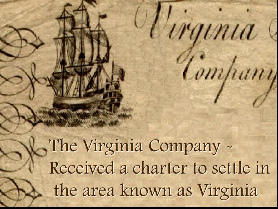 The Virginia Company - Received a charter to settle in