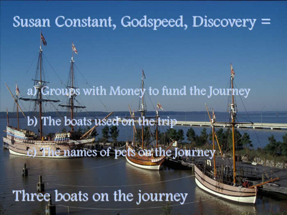 Susan Constant, Godspeed, Discovery =
