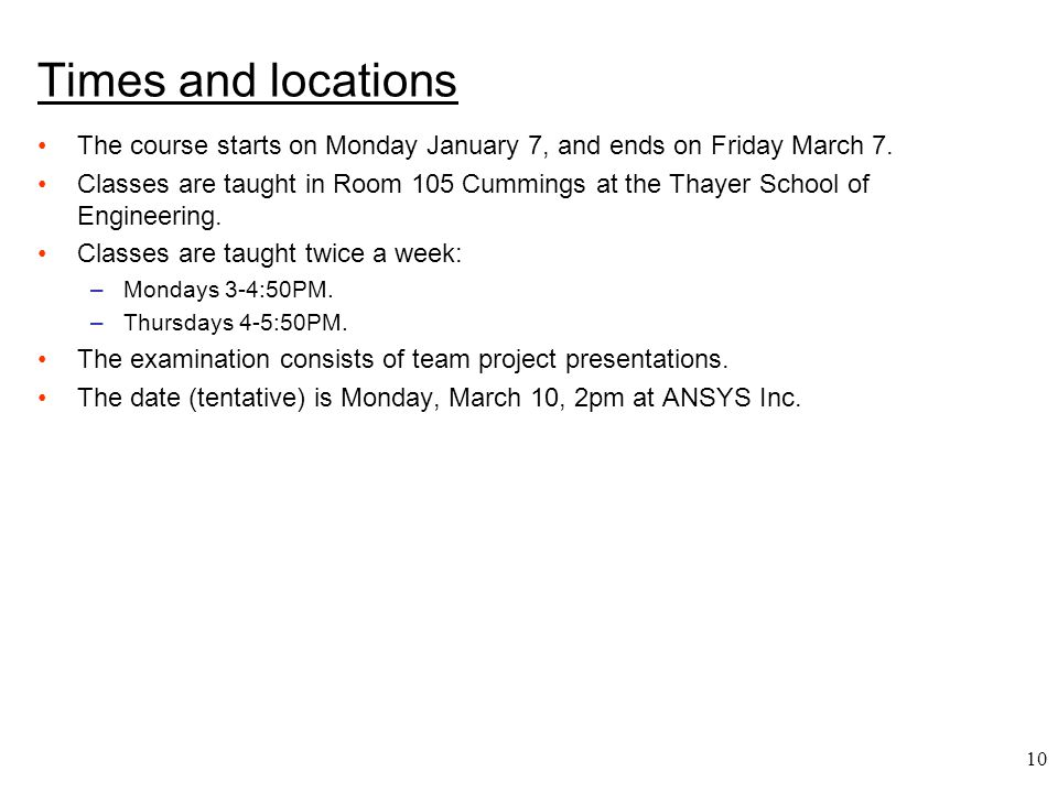 Times and locations The course starts on Monday January 7, and ends on Friday March 7.