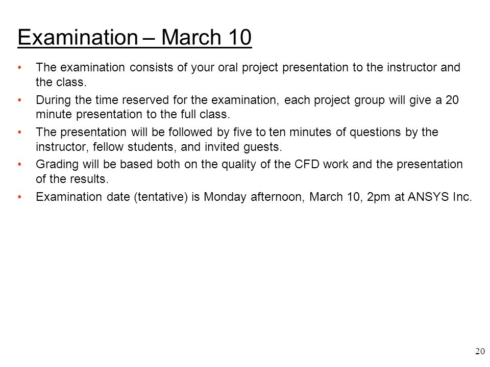 Examination – March 10 The examination consists of your oral project presentation to the instructor and the class.