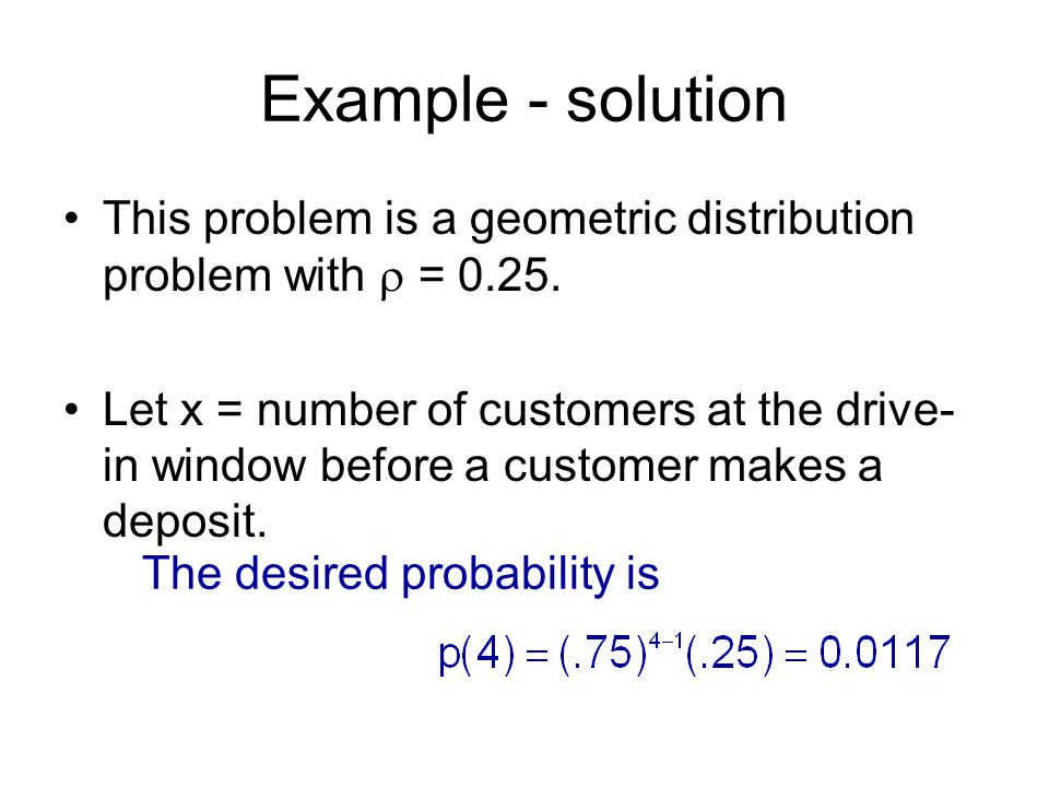 Example - solution This problem is a geometric distribution problem with  = 0.25.