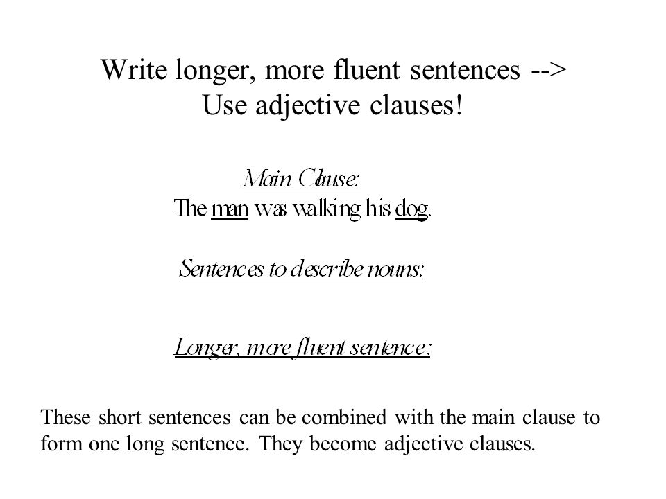 Write longer, more fluent sentences --> Use adjective clauses!