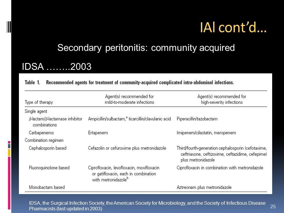IAl cont'd… Secondary peritonitis: community acquired IDSA ……..2003