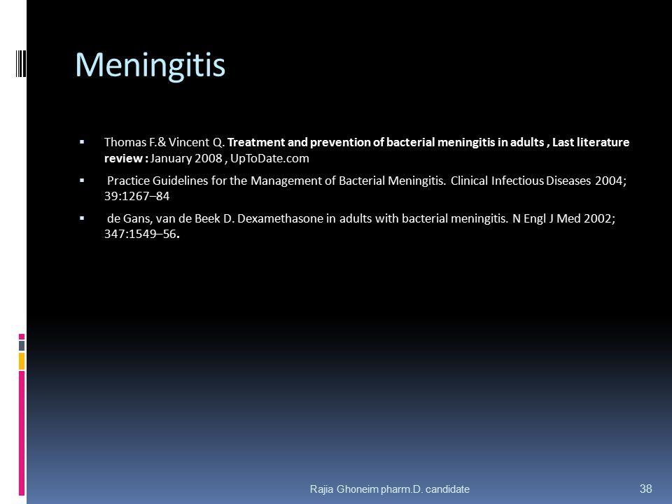 Meningitis Thomas F.& Vincent Q. Treatment and prevention of bacterial meningitis in adults , Last literature review : January 2008 , UpToDate.com.