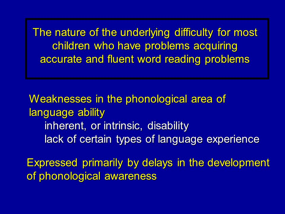 The nature of the underlying difficulty for most children who have problems acquiring accurate and fluent word reading problems