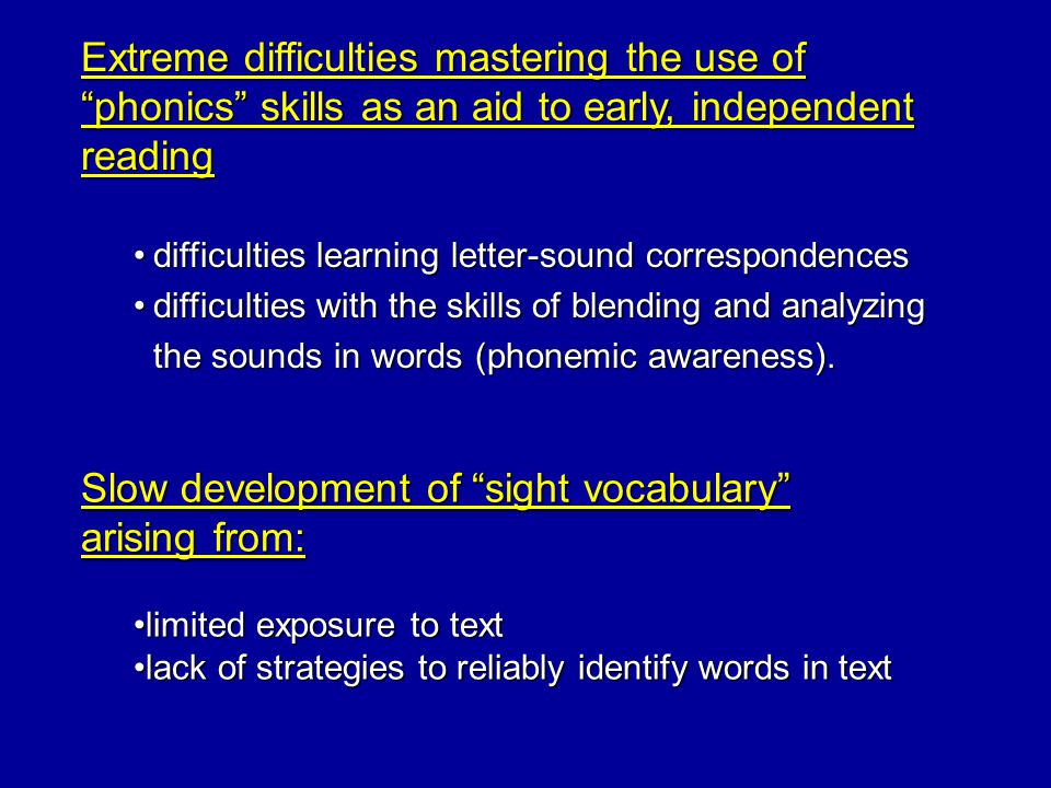Slow development of sight vocabulary arising from: