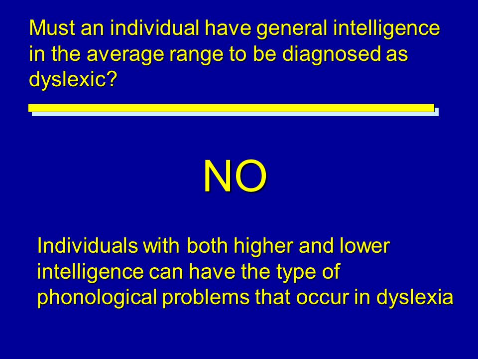 Must an individual have general intelligence in the average range to be diagnosed as dyslexic
