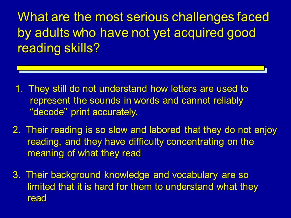 What are the most serious challenges faced by adults who have not yet acquired good reading skills