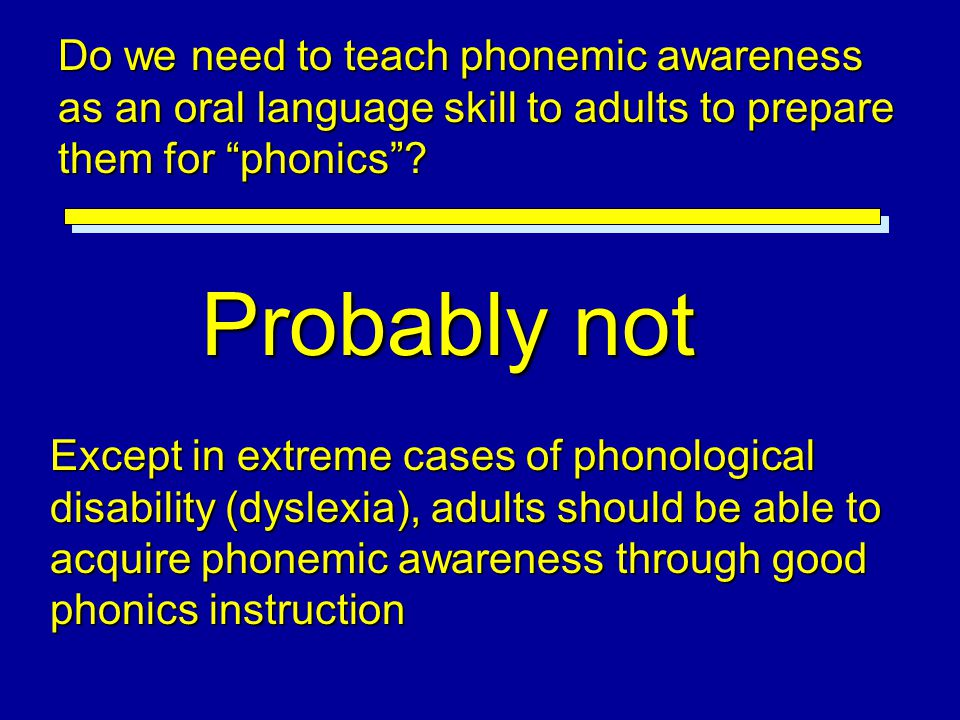 Do we need to teach phonemic awareness as an oral language skill to adults to prepare them for phonics