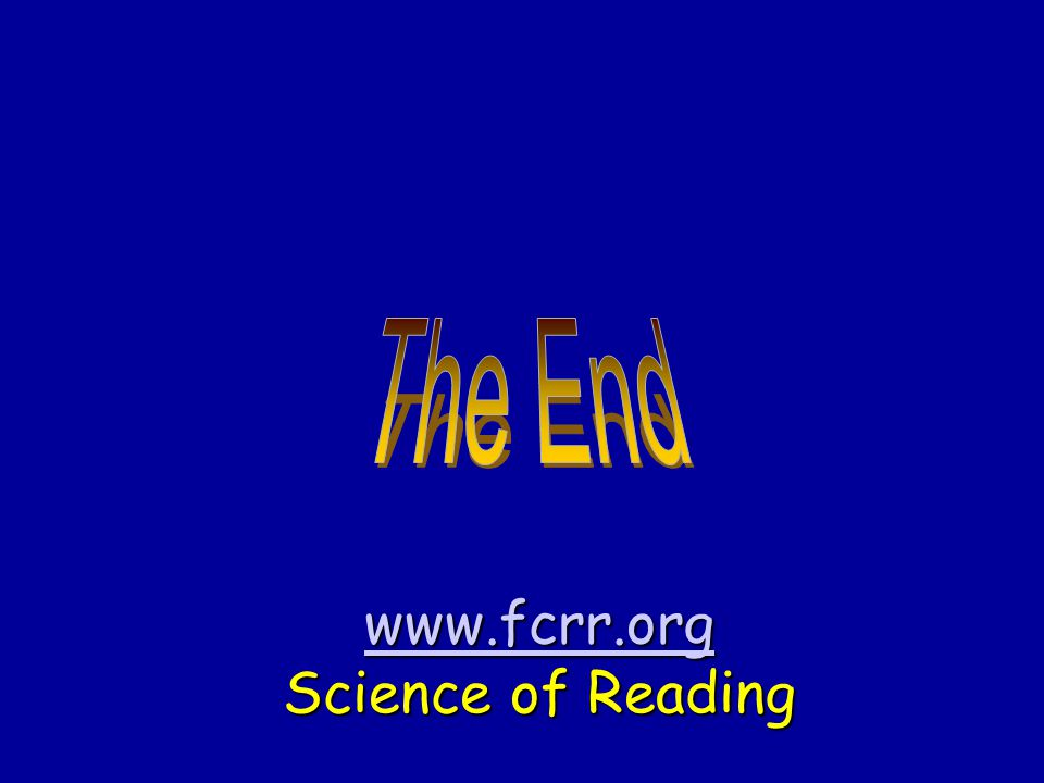 The End www.fcrr.org Science of Reading