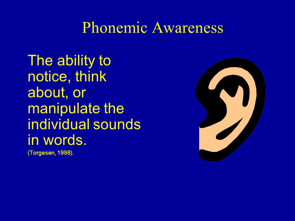 Phonemic Awareness The ability to notice, think about, or manipulate the individual sounds in words.