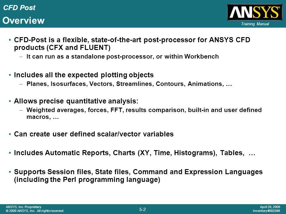 Overview CFD-Post is a flexible, state-of-the-art post-processor for ANSYS CFD products (CFX and FLUENT)