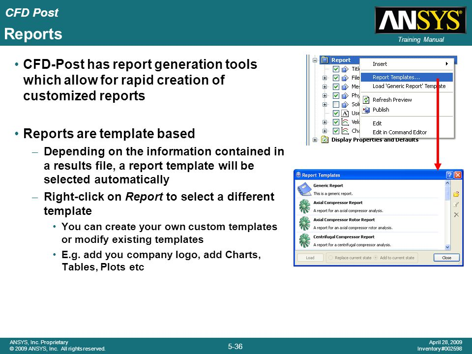 Reports CFD-Post has report generation tools which allow for rapid creation of customized reports. Reports are template based.