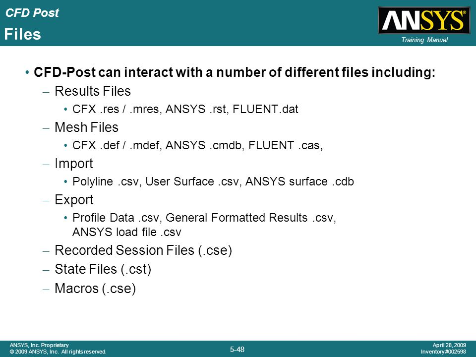 Files CFD-Post can interact with a number of different files including: Results Files. CFX .res / .mres, ANSYS .rst, FLUENT.dat.